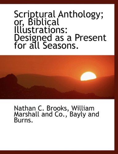 Read Online Scriptural Anthology; or, Biblical Illustrations: Designed as a Present for all Seasons. pdf epub