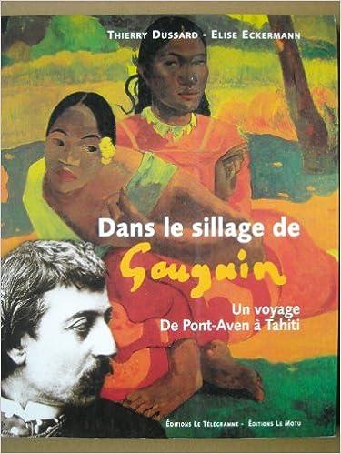 En ligne téléchargement Dans le sillage de Gauguin : Un voyage de Pont-Aven à Tahiti epub, pdf