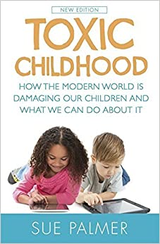 Book Toxic Childhood: How The Modern World Is Damaging Our Children And What We Can Do About It by Sue Palmer (2015-05-19)