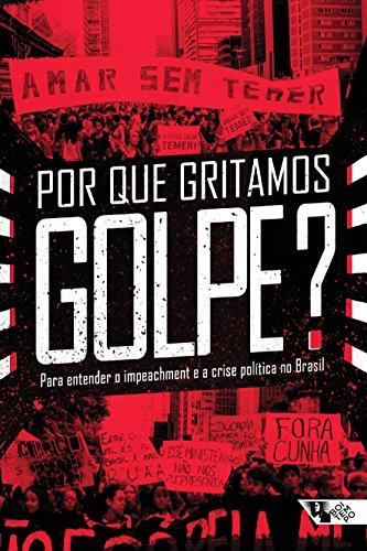 Por que gritamos Golpe?: Para entender o impeachment ea crise política no Brasil (Coleção Tinta Vermelha) (Portuguese Edition)