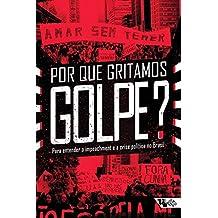 Por que gritamos Golpe?: Para entender o impeachment e a crise política no Brasil (Coleção Tinta Vermelha)