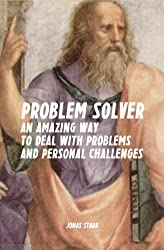 Problem Solver: An Amazing Way to Deal with Problems and Personal Challenges (Best Business Books Book 10) (English Edition)