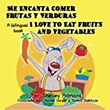 Me Encanta Comer Frutas y Verduras -I Love to Eat Fruits and Vegetables: Spanish English Bilingual Book (Spanish Edition)
