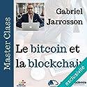 Le bitcoin et la block chain (Master Class)   Livre audio Auteur(s) : Gabriel Jarrosson Narrateur(s) : Gabriel Jarrosson