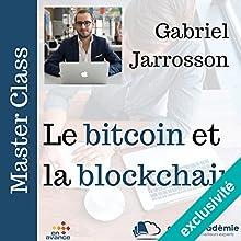 Le bitcoin et la block chain (Master Class) | Livre audio Auteur(s) : Gabriel Jarrosson Narrateur(s) : Gabriel Jarrosson