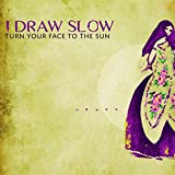 I DRAW SLOW - Turn Your Face to the Sun