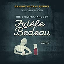 The Disappearance of Adèle Bedeau: A Historical Thriller Audiobook by Graeme Macrae Burnet Narrated by David de Vries