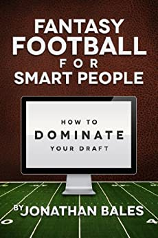Fantasy Football for Smart People: How to Dominate Your Draft by [Bales, Jonathan]