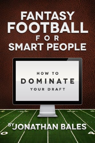 Fantasy Football for Smart People: How to Dominate Your Draft