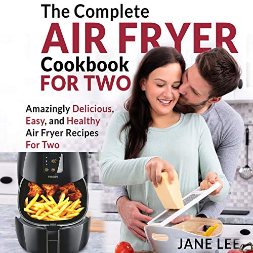Air Fryer Cookbook for Two: The Complete Air Fryer Cookbook: Amazingly Delicious, Easy, and Healthy Air Fryer Recipes for Two by Jane Lee