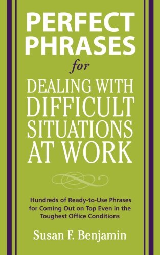 Perfect Phrases for Dealing with Difficult Situations at Work: Hundreds of Ready-to-Use Phrases f