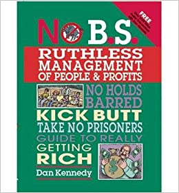 No B.S Guide to Getting Really Rich Take No Prisoners Marketing to the Affluent: No Holds Barred