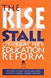 The Rise and Stall of Teacher Education Reform, Fullan, Michael G. and Galluzzo, Gary, 0893331597