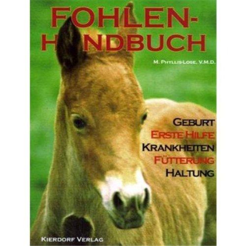 Fohlen-Handbuch: Geburt - Erste Hilfe - Krankheiten - Fütterung - Haltung