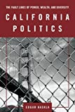 California Politics : The Fault Lines of Power, Wealth, and Diversity, Kaskla, Edgar, 087289276X