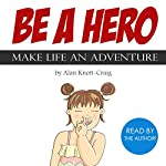 Be a Hero: Make Life an Adventure | Alan Knott-Craig