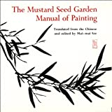 The Mustard Seed Garden Manual of Painting - A Facsimile of the 1887-1888 Shanghai Edition, Mai-Mai Sze and Michael J. Hiscox, 0691018197