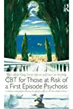 CBT for Those at Risk of a First Episode Psychosis: Evidence-based psychotherapy for people with an 'At Risk Mental State', Mark van der Gaag, Dorien Nieman, David van den Berg, 0415539676