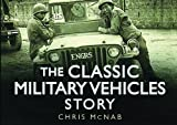 The Classic Military Vehicles Story, Chris McNab, 0752462040