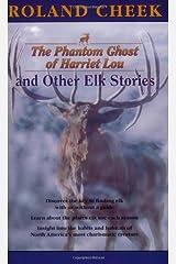 Phantom Ghost of Harriet Lou, and Other Elk Stories Paperback