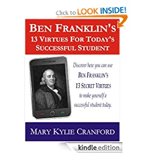 Ben Franklin's 13 Virtues For Today's Successful Student Mary Kylie Cranford