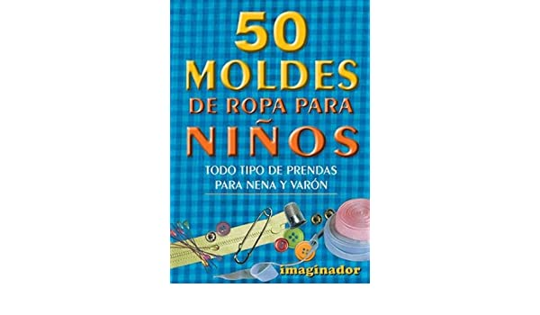 50 moldes de ropa para ninos / 50 Clothing Patterns for Children: Todo Tipo De Prendas Para Nena Y Varon/ All Type of Garment For Girls and Boys (Spanish ...