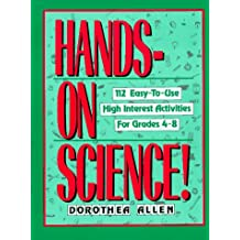 Hands-On Science!: 112 Easy-To-Use, High-Interest Activities for Grades 4-8