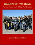 Women in the Wind ~ Fearless Women of the 20th and 21st Centuries, Jasmine Bluecreek Clark, 1411690672