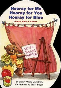 Hooray for Me Hooray for You Hooray for Blue: Jesse Bear's Colors (Carlstrom, Nancy White. Jesse Bear Board Books.) 0689807279 Book Cover