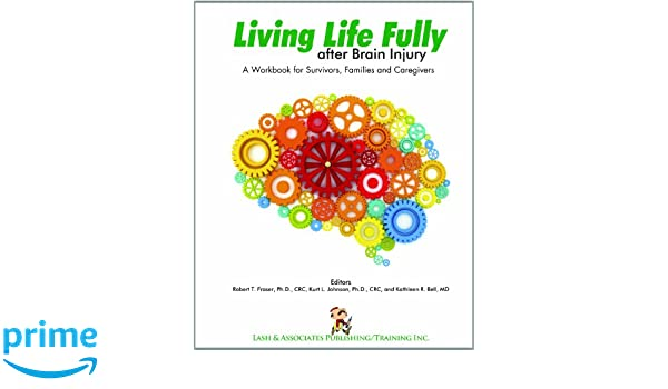 Living Life Fully after Brain Injury: A workbook for survivors ...