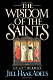 img - for The Wisdom of the Saints: An Anthology by Jill Haak Adels (1989-06-15) book / textbook / text book