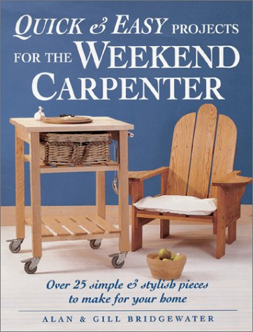 Quick & Easy Projects for the Weekend Carpenter: Over 25 Simple & Stylish Pieces to Make for Your Home pdf epub