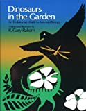 Dinosaurs in the Garden : An Evolutionary Guide to Backyard Biology, Raham, R. Gary, 0937548103