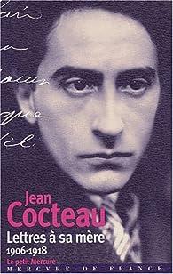 Lettres à sa mère 1906-1918 par Jean Cocteau