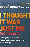 "Books : I Thought It Was Just Me (but it isn't): Making the Journey from ""What Will People Think?"" to ""I Am Enough"""