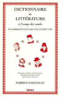 Dictionnaire de littérature à l'usage des snobs : Et (surtout) de ceux qui ne le sont pas par Fabrice Gaignault