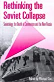Rethinking the Soviet Collapse: Sovietology, the Death of Communism and the New Russia