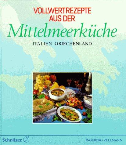 Vollwertrezepte aus der Mittelmeerküche: Italien, Griechenland Gebundenes Buch – Juni 1989 Ingeborg Zellmann Schnitzer Verlag Kg 3922894534 Gesunde Küche