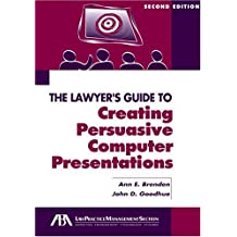 The Lawyer's Guide to Creating Persuasive Computer Presentations