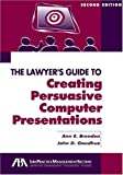 The Lawyer's Guide to Creating Persuasive Computer Presentations, John D. Goodhue and American Bar Association Staff, 1590314247