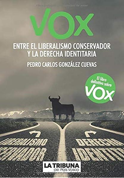Vox: Entre el liberalismo conservador y la derecha identitaria: Amazon.es: González Cuevas, Pedro Carlos: Libros