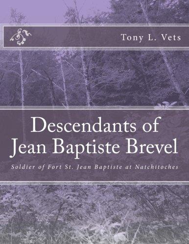 Download Descendants of Jean Baptiste Brevel: Soldier of Fort St. Jean Baptiste at Natchitoches PDF