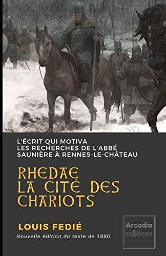 RHEDAE LA CITÉ DES CHARIOTS: Le texte qui motiva les recherches de l'abbé Saunière à Rennes-le-Château (Sur la piste du trésor des Wisigoths) (French Edition) by Louis Fédié