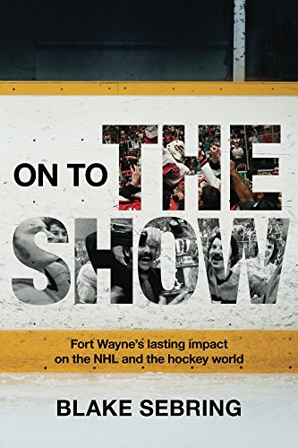 F.R.E.E On to the Show: Fort Wayne's lasting impact on the NHL and the greater hockey world EPUB