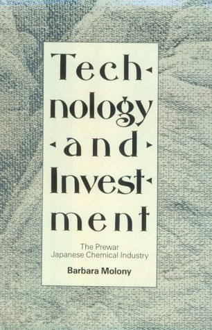 Technology And Investment  The Prewar Japanese Chemical Industry  Harvard East Asian Monographs