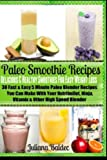 Paleo Smoothie Recipes: Delicious and Healthy Smoothies for Easy Weight Loss, Juliana Baldec, 1496156560