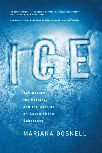 Ice: The Nature, the History, and the Uses of an Astonishing (Chicago Surface Lines)