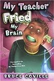 My Teacher Fried My Brains, Bruce Coville, 1416903321