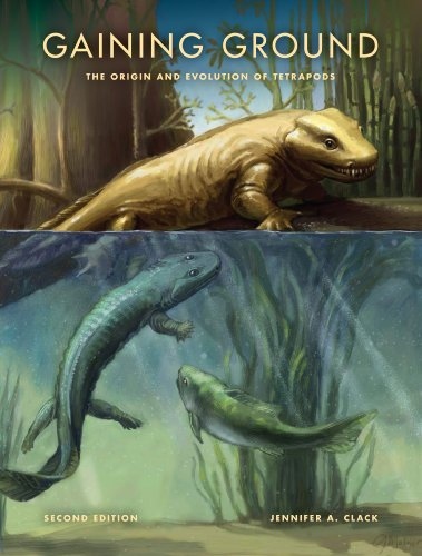 Gaining Ground, Second Edition: The Origin and Evolution of Tetrapods (Life of the Past) ()