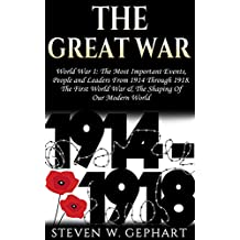 "The Great War: World War 1: The Most Important Events, People and Leaders From ""1914"" Through ""1918"". The First World War, & The Shaping Of Our Modern ... World War 1 Books, Rotschild, War Books)"
